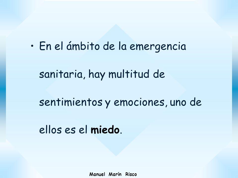 Manuel Marín Risco En el ámbito de la emergencia sanitaria, hay multitud de sentimientos y emociones, uno de ellos es el miedo.