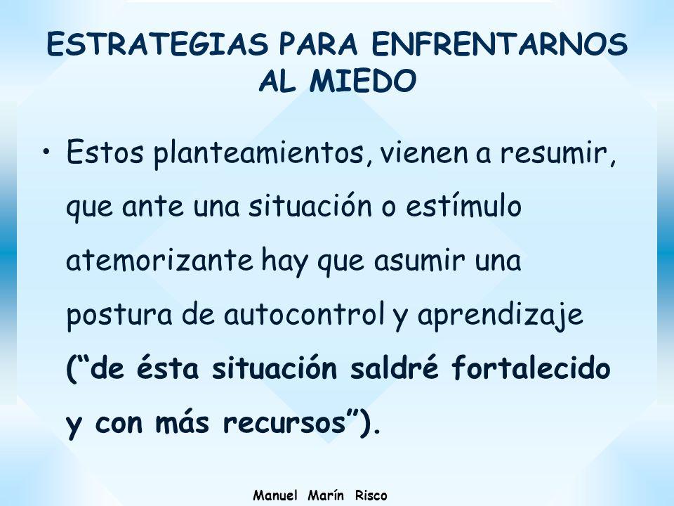 Manuel Marín Risco Estos planteamientos, vienen a resumir, que ante una situación o estímulo atemorizante hay que asumir una postura de autocontrol y