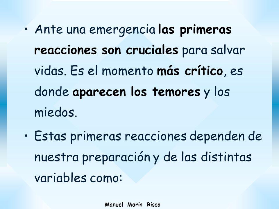Manuel Marín Risco Ante una emergencia las primeras reacciones son cruciales para salvar vidas. Es el momento más crítico, es donde aparecen los temor