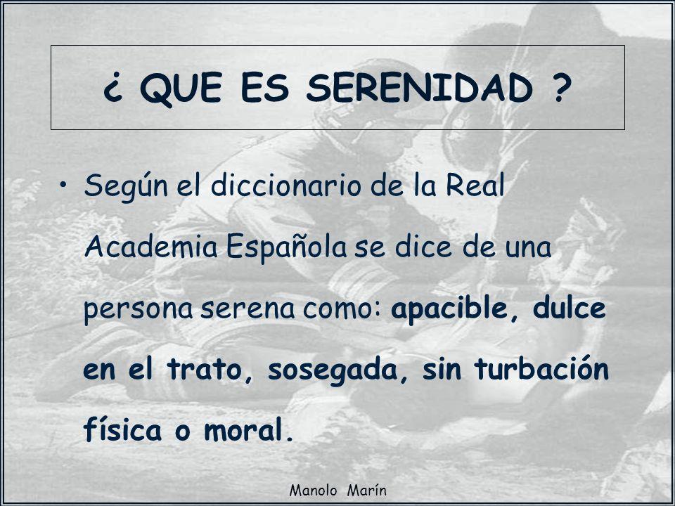 Manolo Marín Según el diccionario de la Real Academia Española se dice de una persona serena como: apacible, dulce en el trato, sosegada, sin turbació