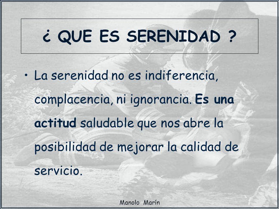 Manolo Marín La serenidad no es indiferencia, complacencia, ni ignorancia. Es una actitud saludable que nos abre la posibilidad de mejorar la calidad