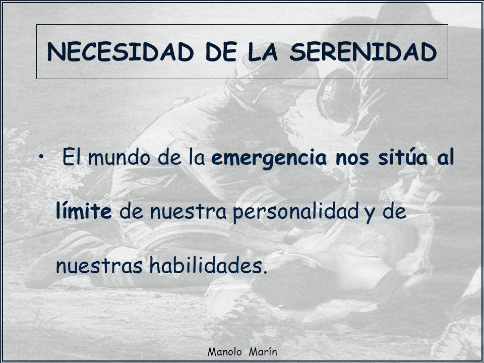 Manolo Marín NECESIDAD DE LA SERENIDAD El mundo de la emergencia nos sitúa al límite de nuestra personalidad y de nuestras habilidades.