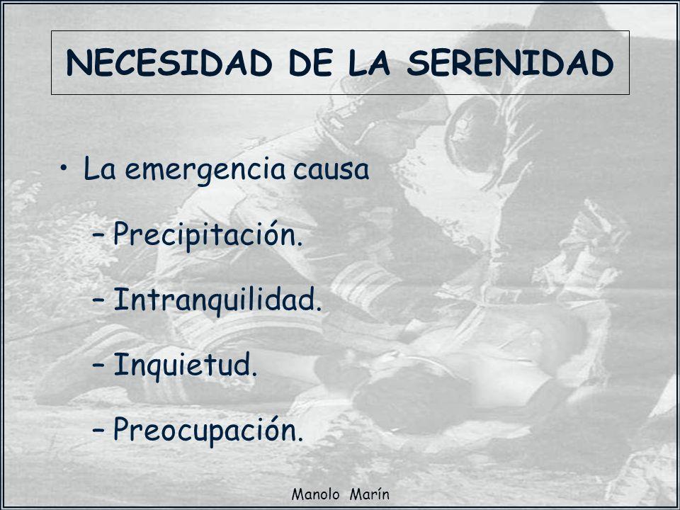 Manolo Marín NECESIDAD DE LA SERENIDAD La emergencia causa –Precipitación. –Intranquilidad. –Inquietud. –Preocupación.