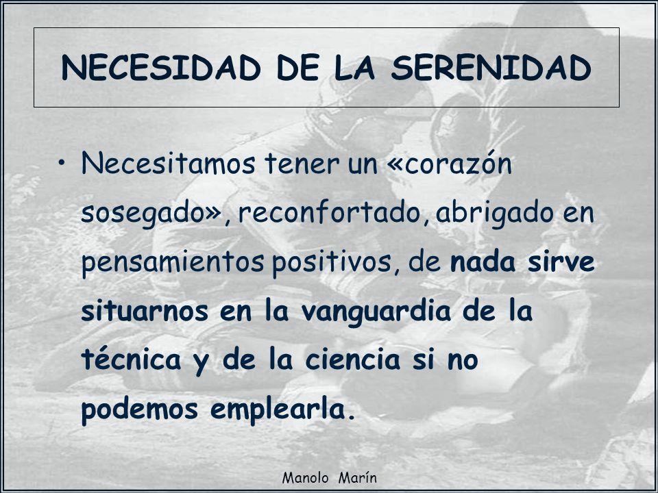 Manolo Marín Necesitamos tener un «corazón sosegado», reconfortado, abrigado en pensamientos positivos, de nada sirve situarnos en la vanguardia de la