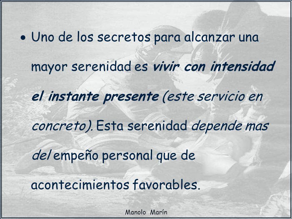 Manolo Marín Uno de los secretos para alcanzar una mayor serenidad es vivir con intensidad el instante presente (este servicio en concreto). Esta sere