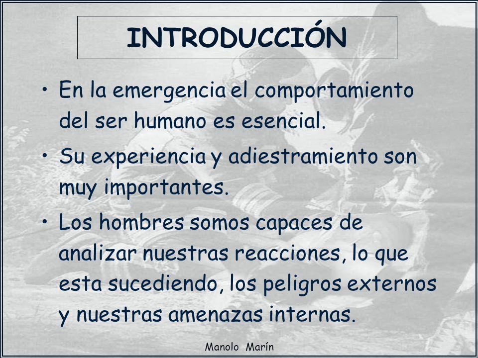Manolo Marín INTRODUCCIÓN En la emergencia el comportamiento del ser humano es esencial. Su experiencia y adiestramiento son muy importantes. Los homb