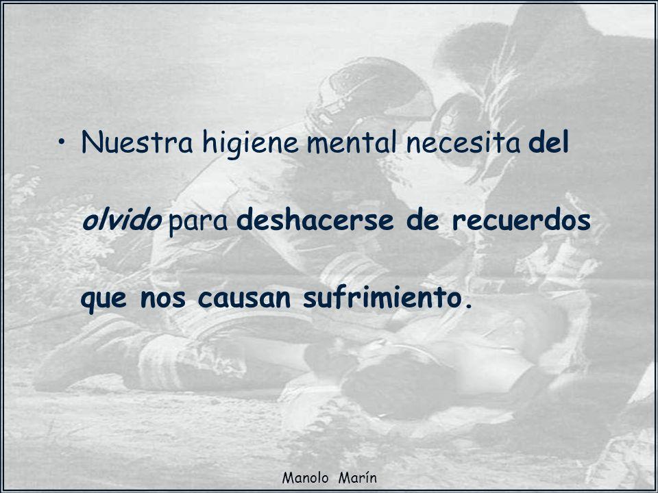 Manolo Marín Nuestra higiene mental necesita del olvido para deshacerse de recuerdos que nos causan sufrimiento.