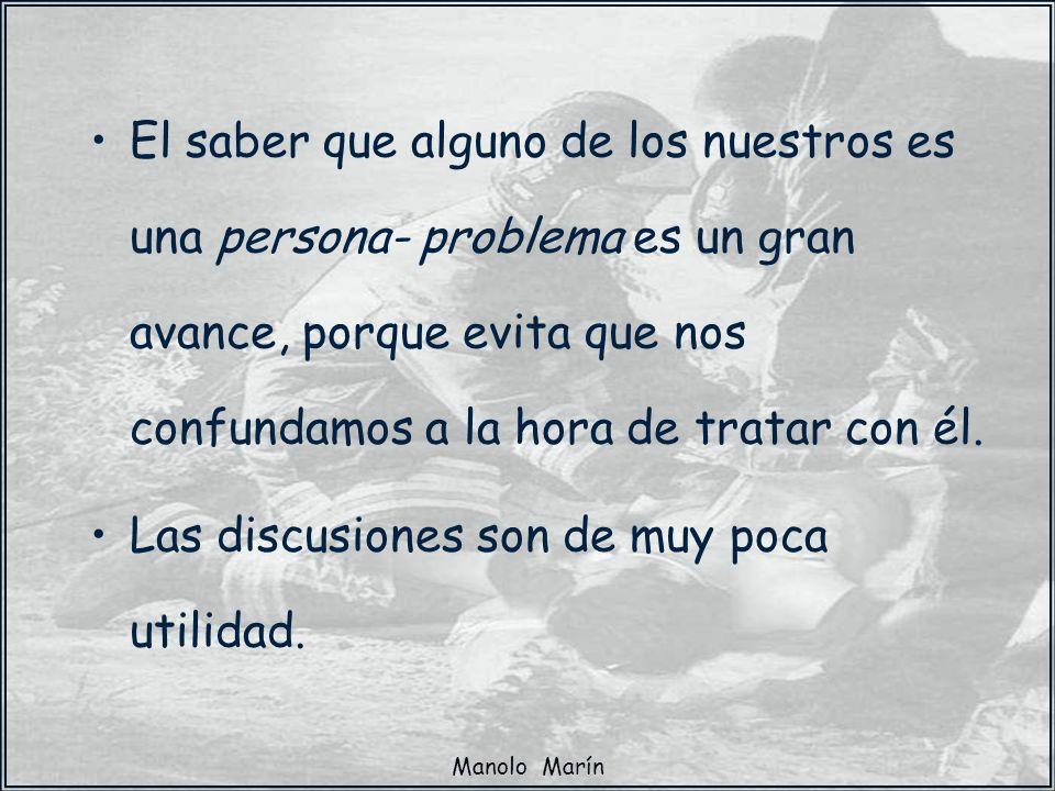 Manolo Marín El saber que alguno de los nuestros es una persona- problema es un gran avance, porque evita que nos confundamos a la hora de tratar con