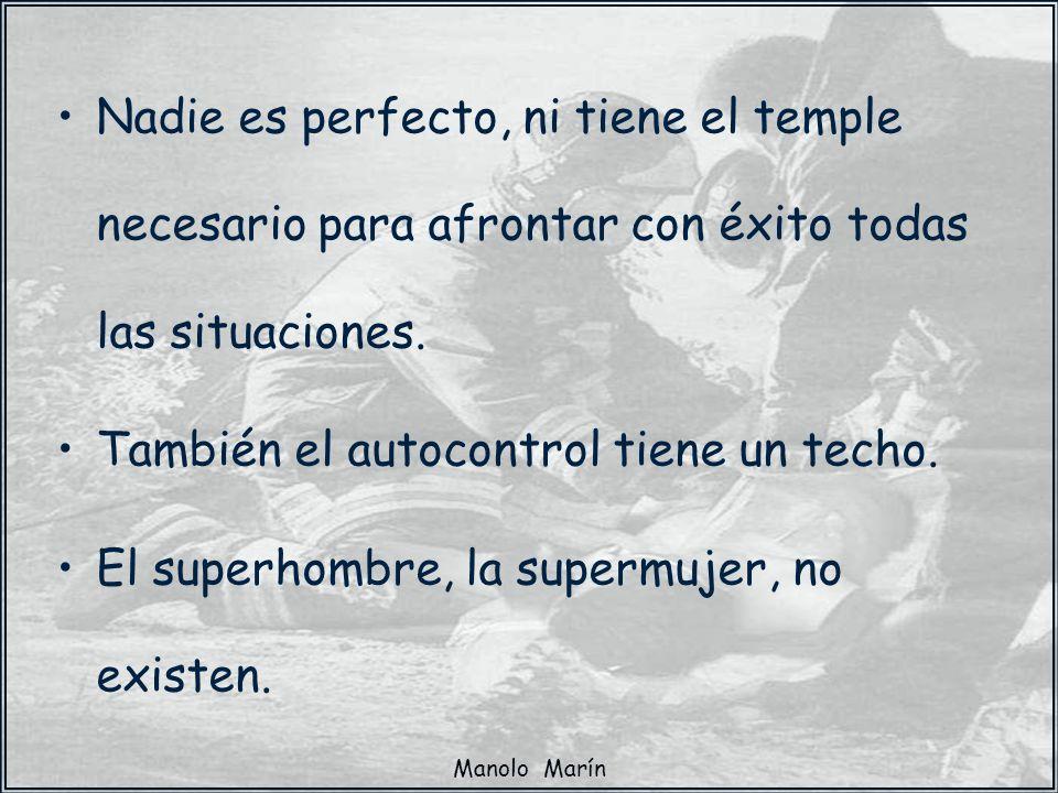 Manolo Marín Nadie es perfecto, ni tiene el temple necesario para afrontar con éxito todas las situaciones. También el autocontrol tiene un techo. El