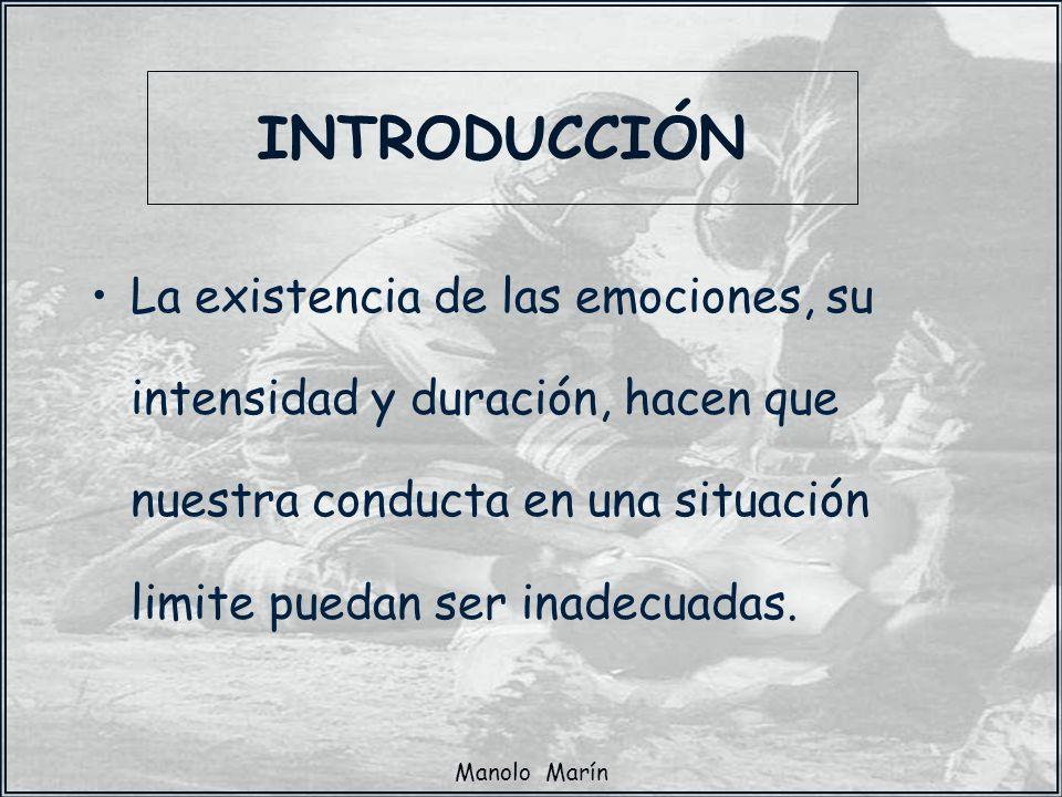 Manolo Marín La existencia de las emociones, su intensidad y duración, hacen que nuestra conducta en una situación limite puedan ser inadecuadas. INTR