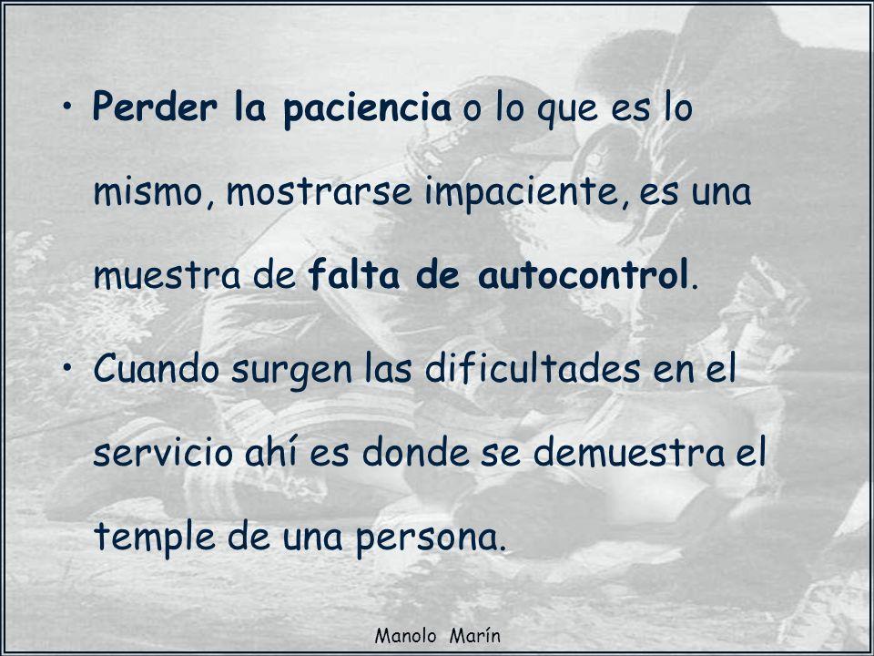 Manolo Marín Perder la paciencia o lo que es lo mismo, mostrarse impaciente, es una muestra de falta de autocontrol. Cuando surgen las dificultades en