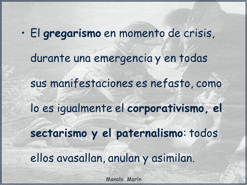 Manolo Marín El gregarismo en momento de crisis, durante una emergencia y en todas sus manifestaciones es nefasto, como lo es igualmente el corporativ