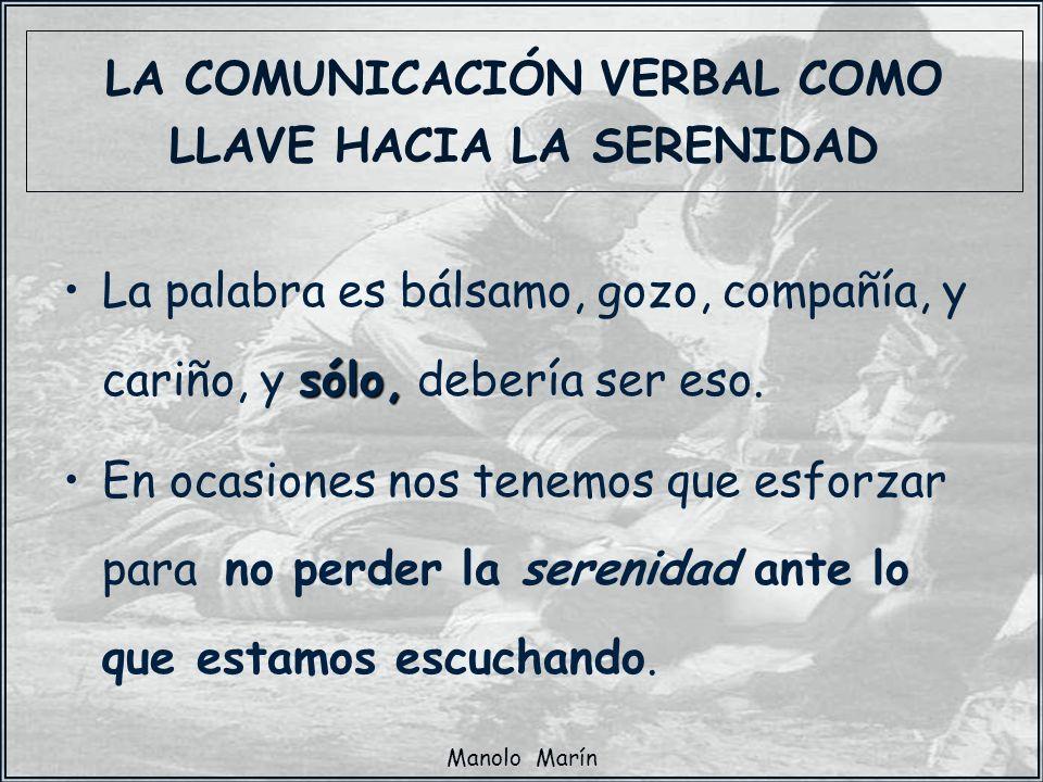Manolo Marín LA COMUNICACIÓN VERBAL COMO LLAVE HACIA LA SERENIDAD sólo,La palabra es bálsamo, gozo, compañía, y cariño, y sólo, debería ser eso. En oc