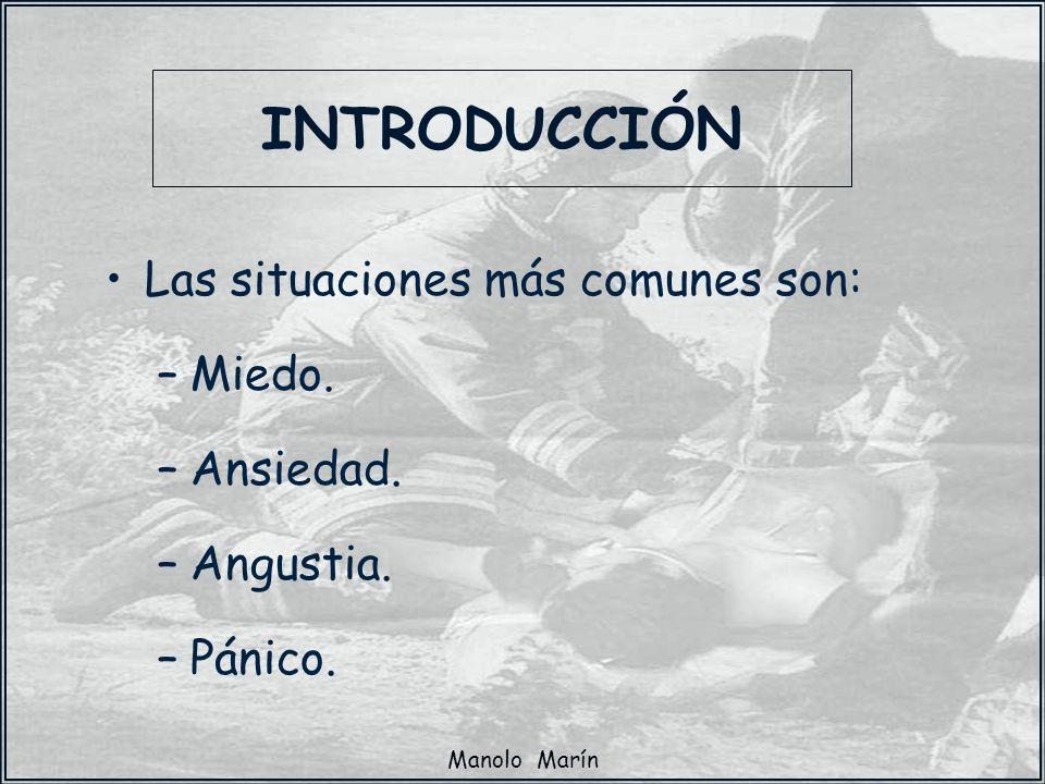 Manolo Marín INTRODUCCIÓN Las situaciones más comunes son: –Miedo. –Ansiedad. –Angustia. –Pánico.