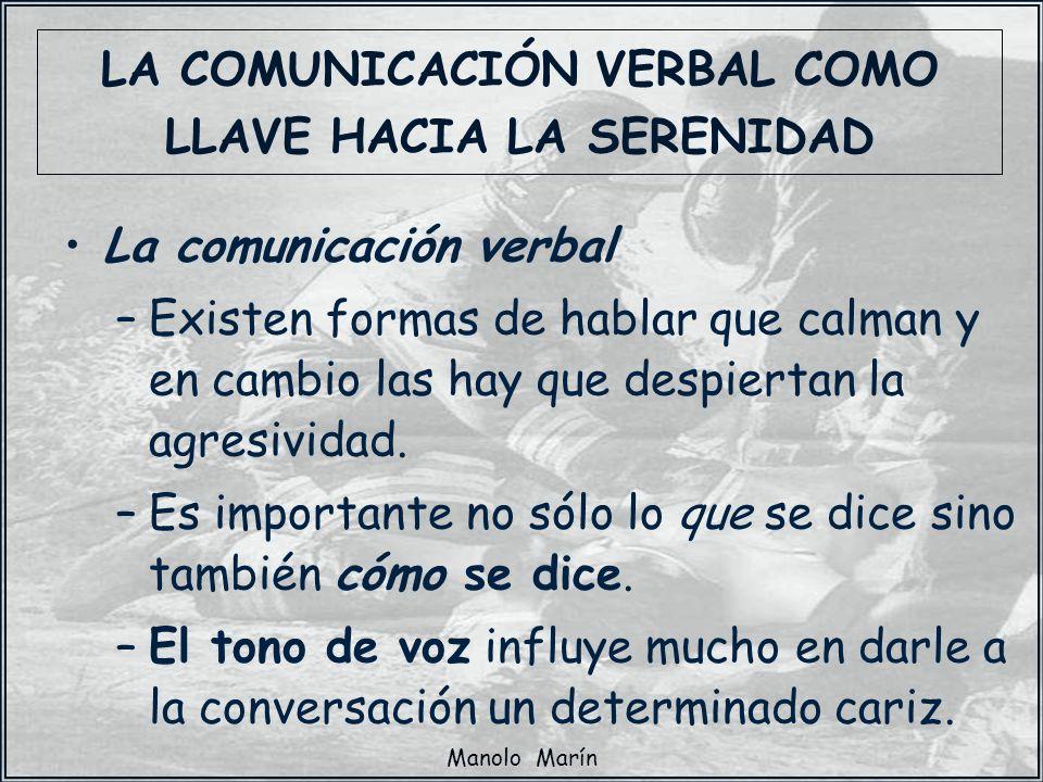 Manolo Marín La comunicación verbal –Existen formas de hablar que calman y en cambio las hay que despiertan la agresividad. –Es importante no sólo lo