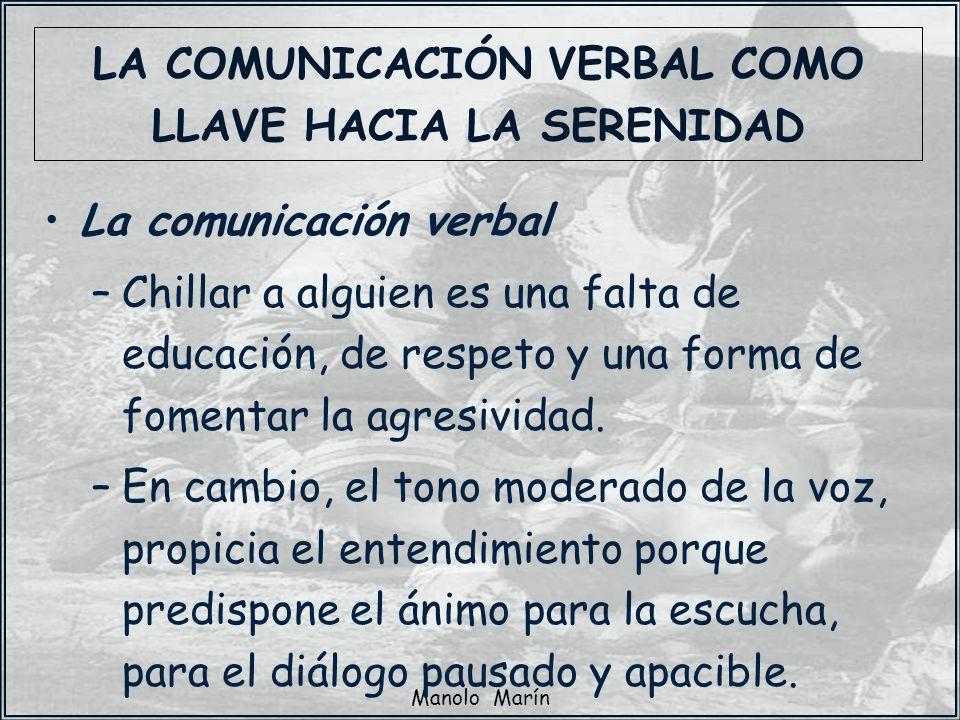 Manolo Marín La comunicación verbal –Chillar a alguien es una falta de educación, de respeto y una forma de fomentar la agresividad. –En cambio, el to