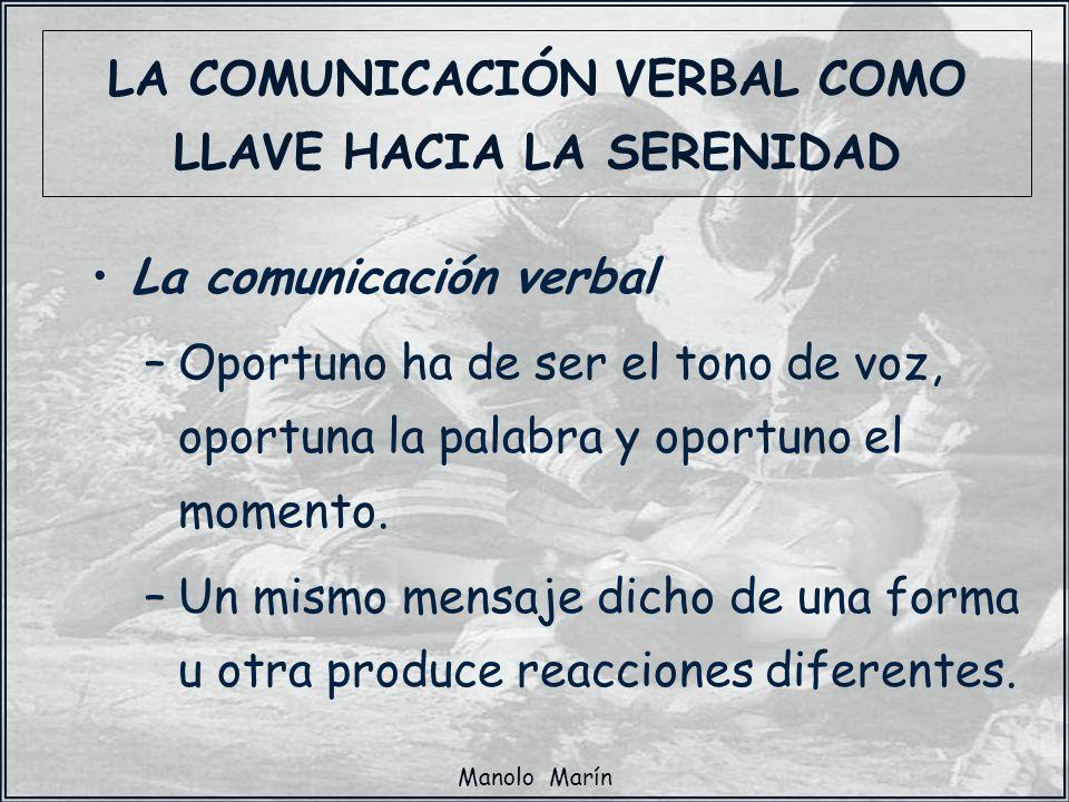 Manolo Marín La comunicación verbal –Oportuno ha de ser el tono de voz, oportuna la palabra y oportuno el momento. –Un mismo mensaje dicho de una form