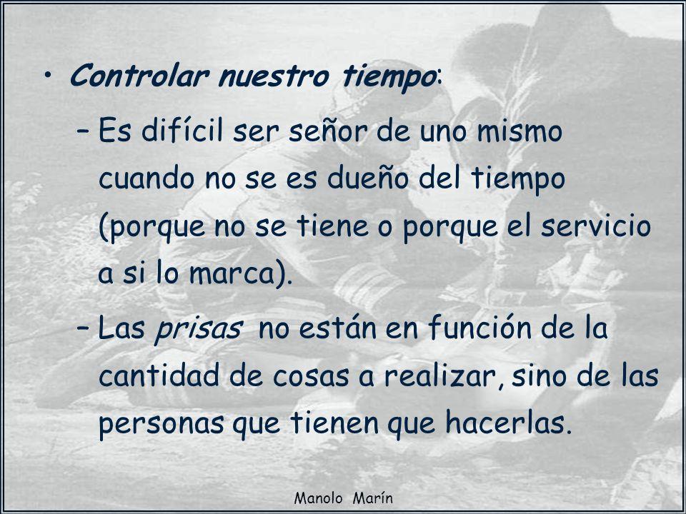 Manolo Marín Controlar nuestro tiempo: –Es difícil ser señor de uno mismo cuando no se es dueño del tiempo (porque no se tiene o porque el servicio a