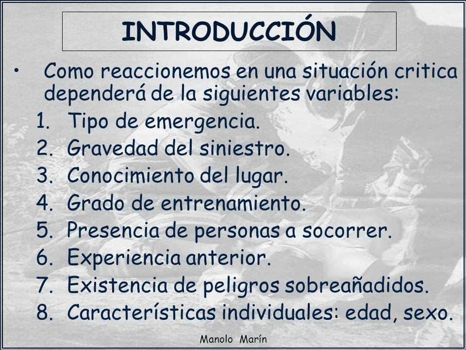 Manolo Marín Como reaccionemos en una situación critica dependerá de la siguientes variables: 1.Tipo de emergencia. 2.Gravedad del siniestro. 3.Conoci