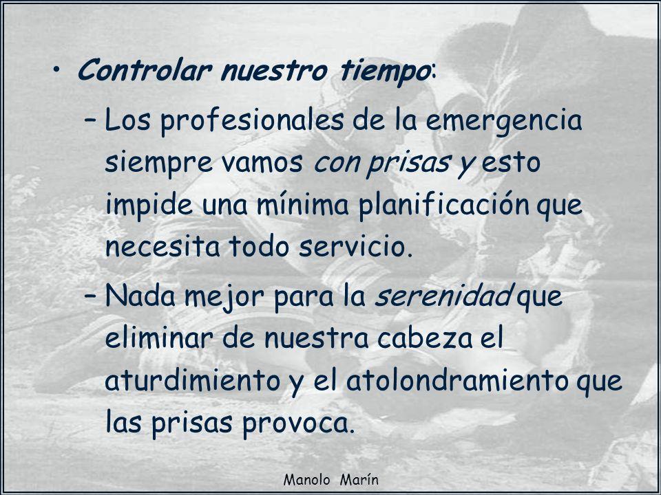 Manolo Marín Controlar nuestro tiempo: –Los profesionales de la emergencia siempre vamos con prisas y esto impide una mínima planificación que necesit