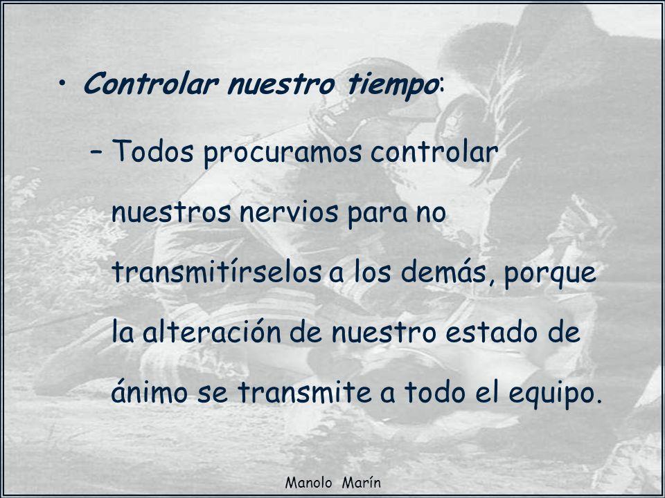 Manolo Marín Controlar nuestro tiempo: –Todos procuramos controlar nuestros nervios para no transmitírselos a los demás, porque la alteración de nuest