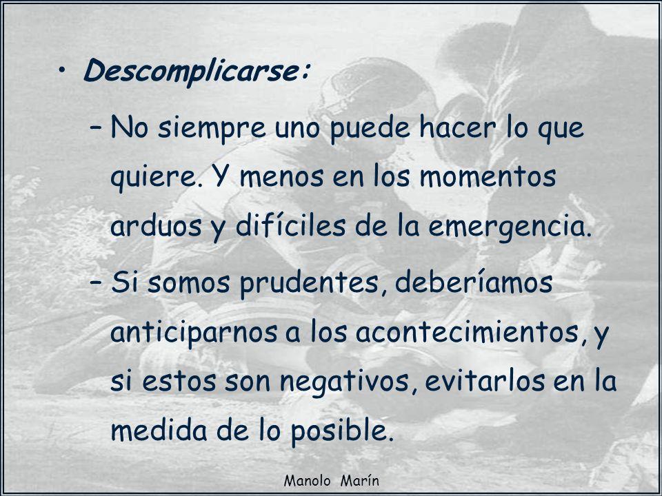Manolo Marín Descomplicarse: –No siempre uno puede hacer lo que quiere. Y menos en los momentos arduos y difíciles de la emergencia. –Si somos prudent