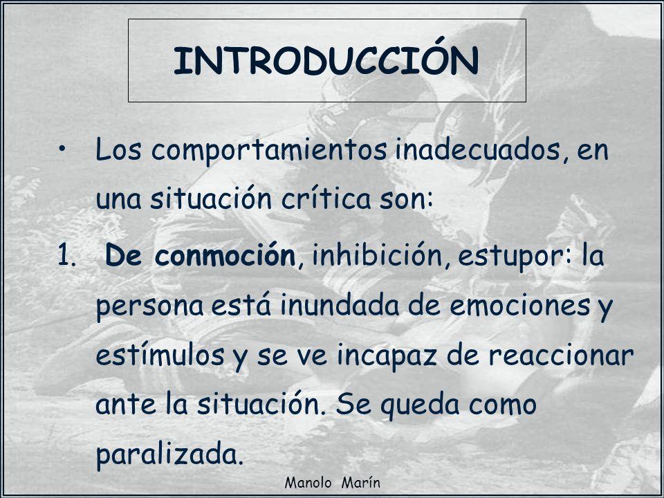 Manolo Marín INTRODUCCIÓN Los comportamientos inadecuados, en una situación crítica son: 1. De conmoción, inhibición, estupor: la persona está inundad