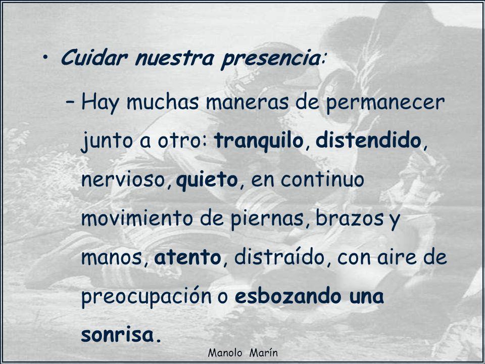 Manolo Marín Cuidar nuestra presencia: –Hay muchas maneras de permanecer junto a otro: tranquilo, distendido, nervioso, quieto, en continuo movimiento