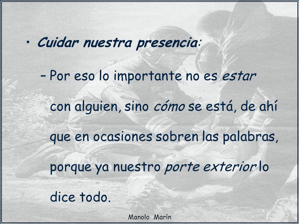 Manolo Marín Cuidar nuestra presencia: –Por eso lo importante no es estar con alguien, sino cómo se está, de ahí que en ocasiones sobren las palabras,