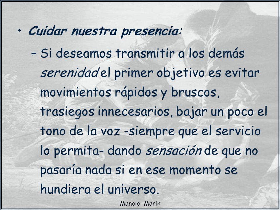Manolo Marín Cuidar nuestra presencia: –Si deseamos transmitir a los demás serenidad el primer objetivo es evitar movimientos rápidos y bruscos, trasi