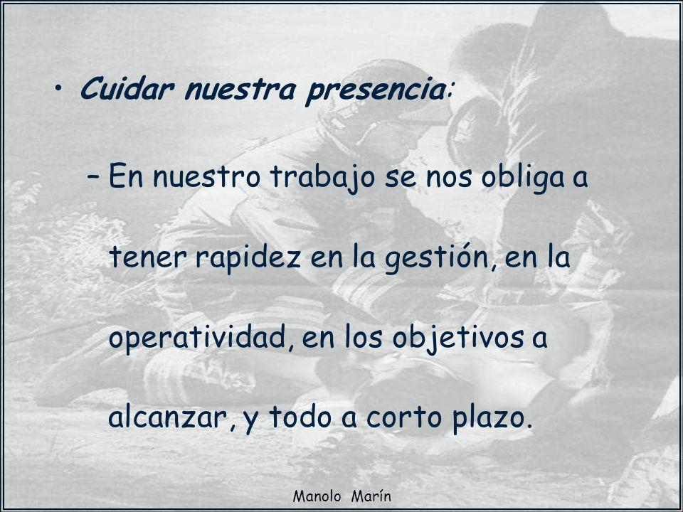 Manolo Marín Cuidar nuestra presencia: –En nuestro trabajo se nos obliga a tener rapidez en la gestión, en la operatividad, en los objetivos a alcanza