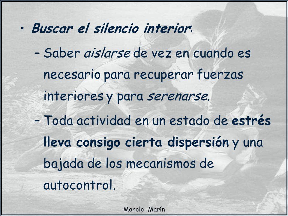 Manolo Marín Buscar el silencio interior: –Saber aislarse de vez en cuando es necesario para recuperar fuerzas interiores y para serenarse. –Toda acti