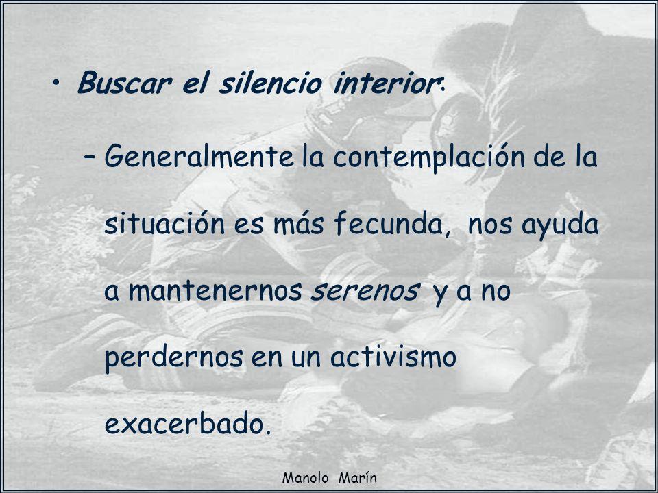 Manolo Marín Buscar el silencio interior: –Generalmente la contemplación de la situación es más fecunda, nos ayuda a mantenernos serenos y a no perder