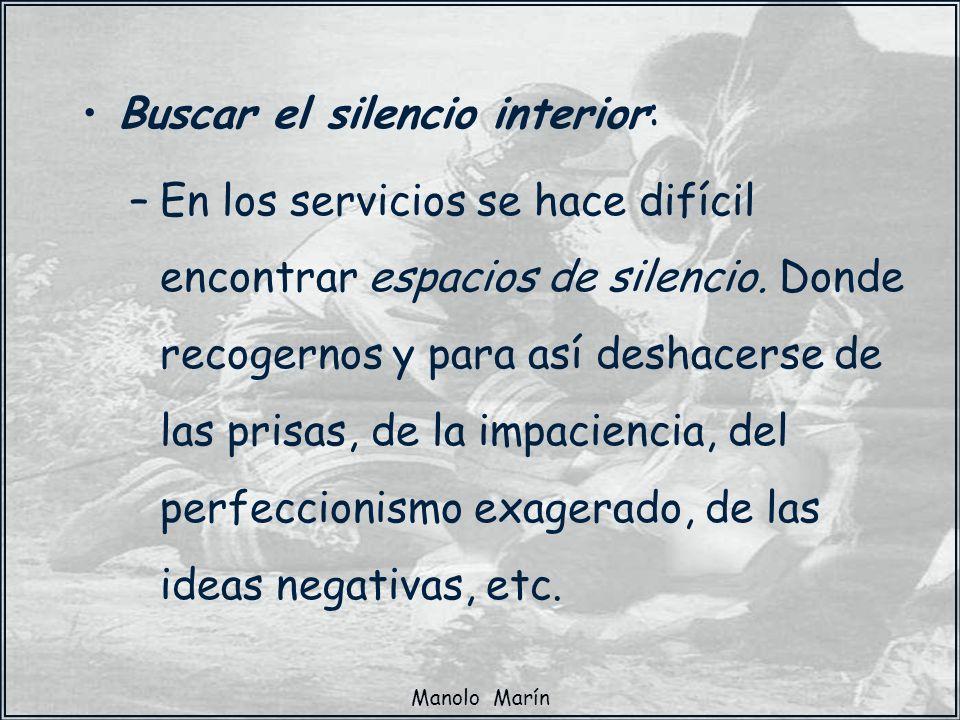 Manolo Marín Buscar el silencio interior: –En los servicios se hace difícil encontrar espacios de silencio. Donde recogernos y para así deshacerse de
