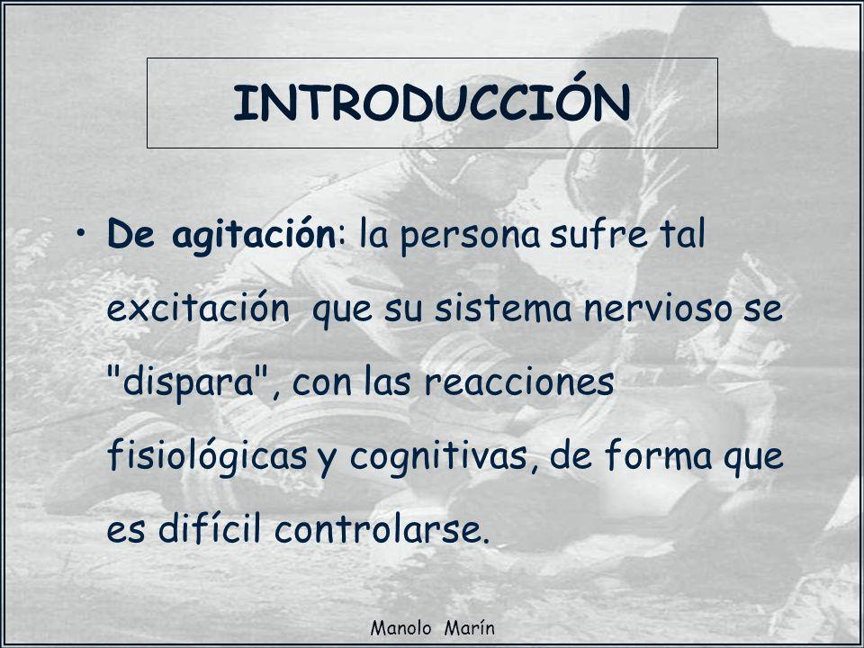 Manolo Marín De agitación: la persona sufre tal excitación que su sistema nervioso se