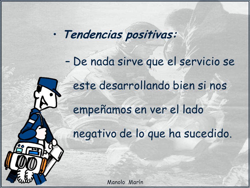 Manolo Marín Tendencias positivas: –De nada sirve que el servicio se este desarrollando bien si nos empeñamos en ver el lado negativo de lo que ha suc