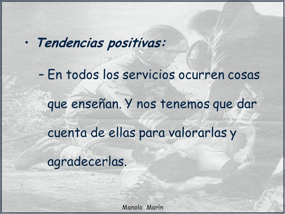 Manolo Marín Tendencias positivas: –En todos los servicios ocurren cosas que enseñan. Y nos tenemos que dar cuenta de ellas para valorarlas y agradece