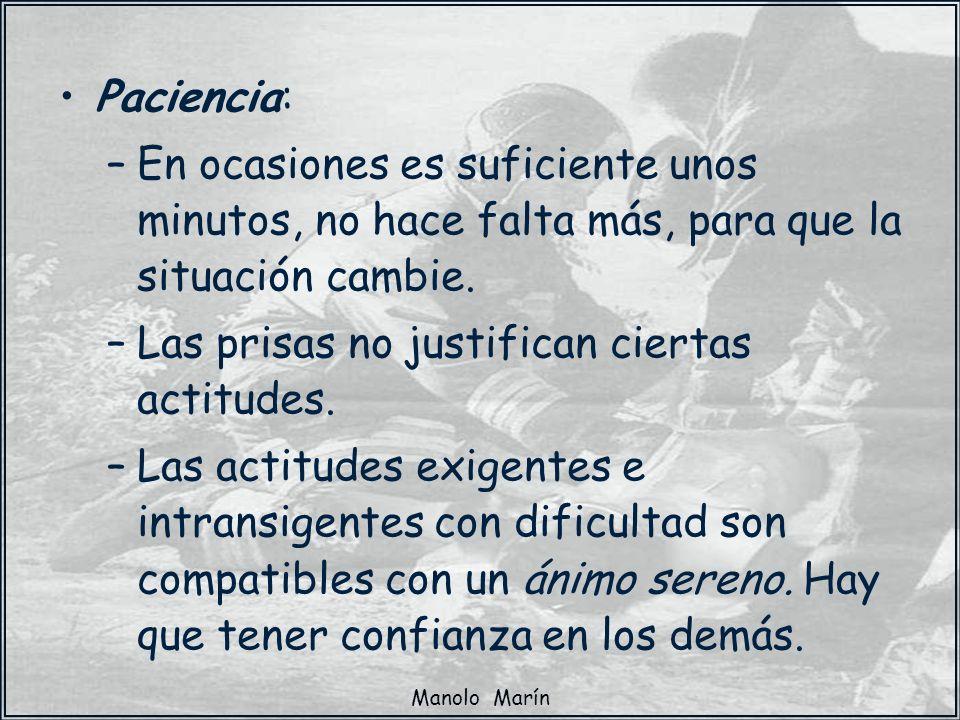 Manolo Marín Paciencia: –En ocasiones es suficiente unos minutos, no hace falta más, para que la situación cambie. –Las prisas no justifican ciertas a