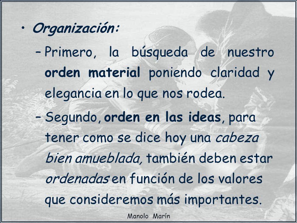 Manolo Marín Organización: –Primero, la búsqueda de nuestro orden material poniendo claridad y elegancia en lo que nos rodea. –Segundo, orden en las i