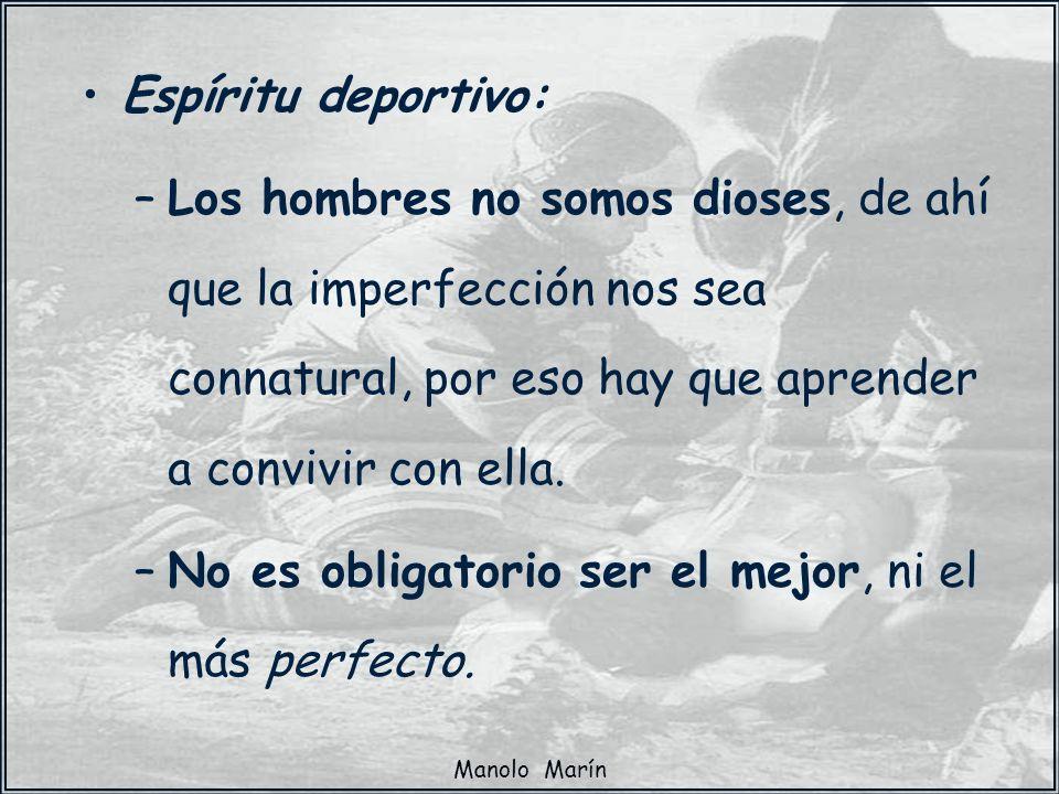 Manolo Marín Espíritu deportivo: –Los hombres no somos dioses, de ahí que la imperfección nos sea connatural, por eso hay que aprender a convivir con