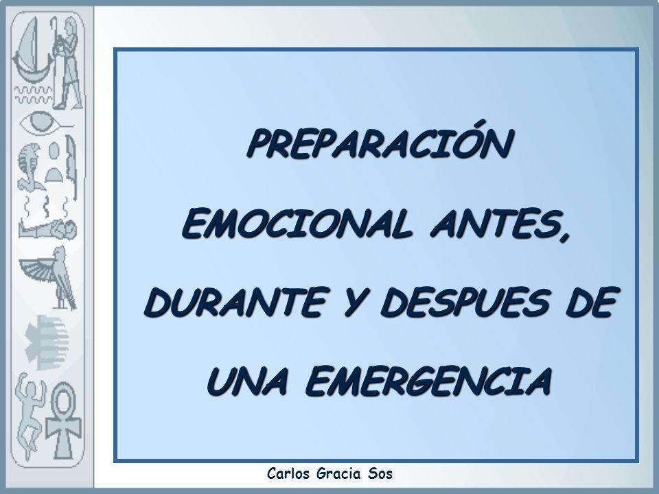 Carlos Gracia Sos PREPARACIÓN EMOCIONAL ANTES, DURANTE Y DESPUES DE UNA EMERGENCIA