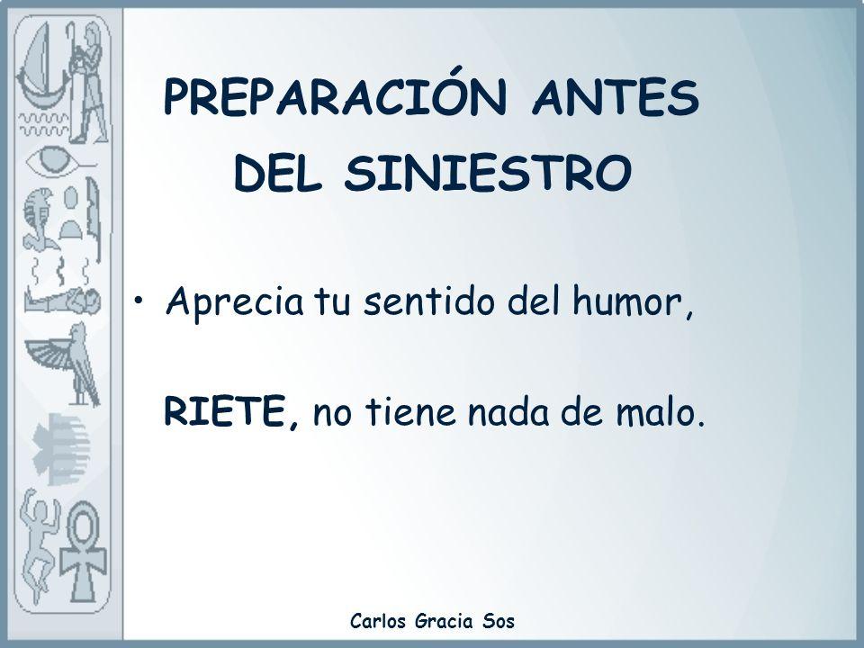 Carlos Gracia Sos Aprecia tu sentido del humor, RIETE, no tiene nada de malo. PREPARACIÓN ANTES DEL SINIESTRO