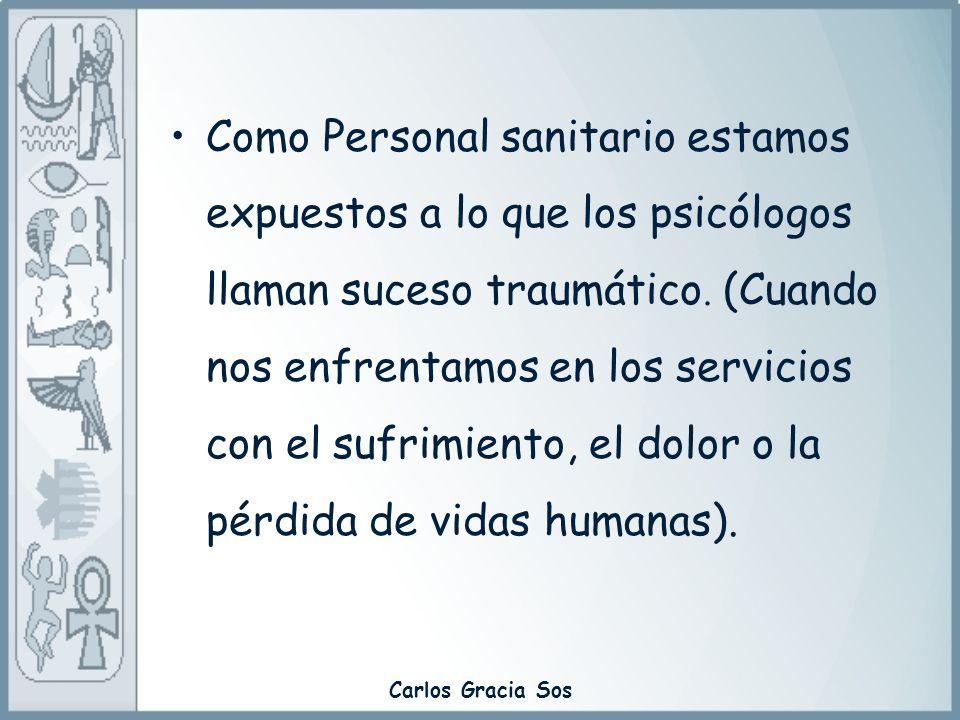 Carlos Gracia Sos Como Personal sanitario estamos expuestos a lo que los psicólogos llaman suceso traumático. (Cuando nos enfrentamos en los servicios