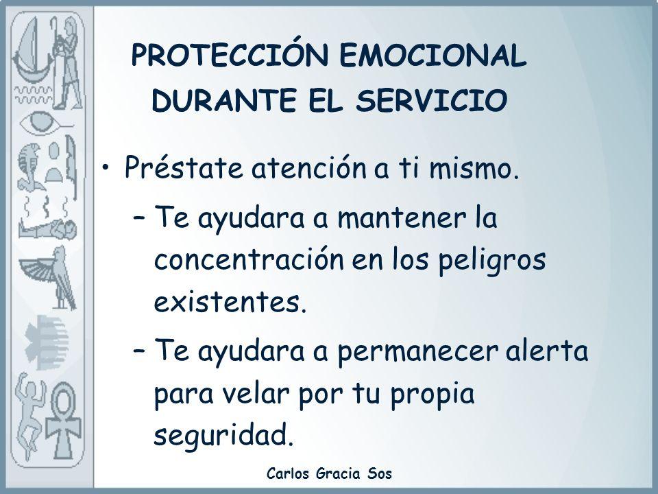 PROTECCIÓN EMOCIONAL DURANTE EL SERVICIO Préstate atención a ti mismo. –Te ayudara a mantener la concentración en los peligros existentes. –Te ayudara