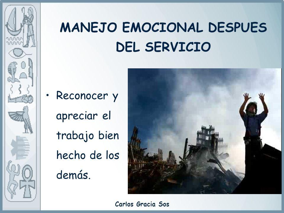 Carlos Gracia Sos Reconocer y apreciar el trabajo bien hecho de los demás. MANEJO EMOCIONAL DESPUES DEL SERVICIO