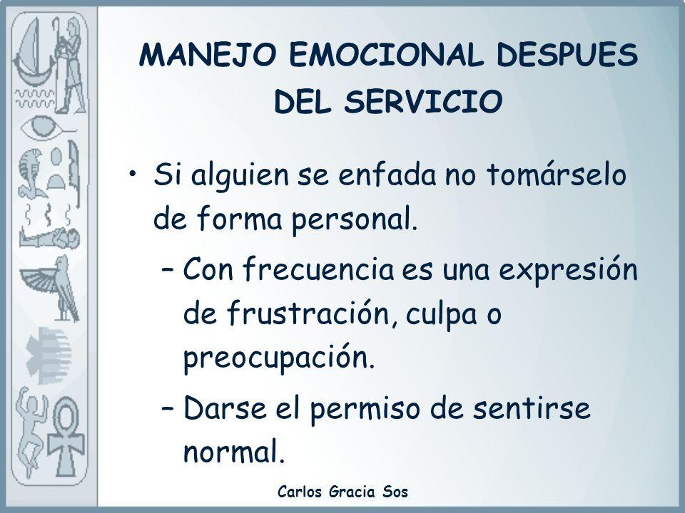 Carlos Gracia Sos Si alguien se enfada no tomárselo de forma personal. –Con frecuencia es una expresión de frustración, culpa o preocupación. –Darse e