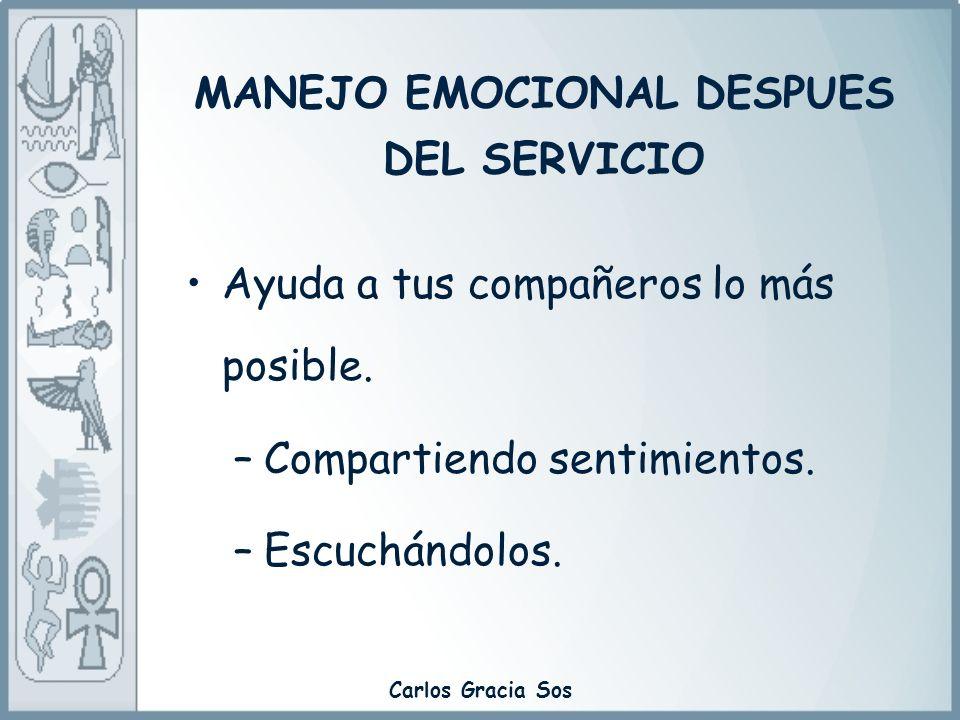 Carlos Gracia Sos Ayuda a tus compañeros lo más posible. –Compartiendo sentimientos. –Escuchándolos. MANEJO EMOCIONAL DESPUES DEL SERVICIO