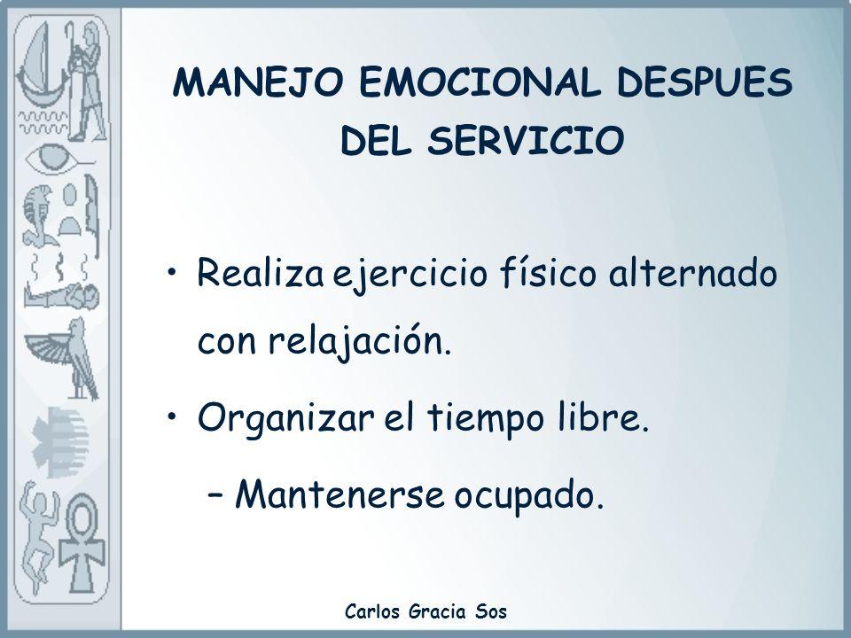 Carlos Gracia Sos Realiza ejercicio físico alternado con relajación. Organizar el tiempo libre. –Mantenerse ocupado. MANEJO EMOCIONAL DESPUES DEL SERV