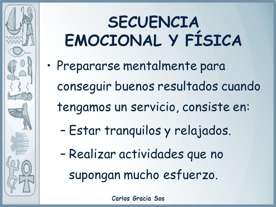 Carlos Gracia Sos SECUENCIA EMOCIONAL Y FÍSICA Prepararse mentalmente para conseguir buenos resultados cuando tengamos un servicio, consiste en: –Esta