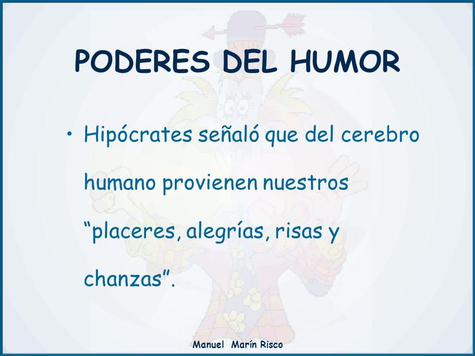 Manuel Marín Risco Hipócrates señaló que del cerebro humano provienen nuestros placeres, alegrías, risas y chanzas. PODERES DEL HUMOR